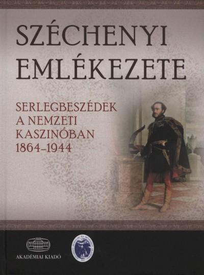 SZÉCHENYI EMLÉKEZETE – SERLEGBESZÉDEK A NEMZETI KASZINÓBAN 1864-1944