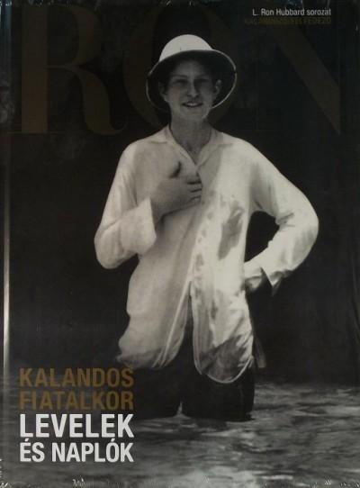 L. Ron Hubbard - Levelek és naplók: Kalandos fiatalkor