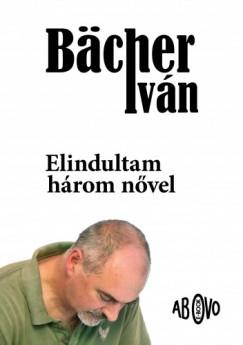 Bächer Iván - Elindulni három nővel - Tárcák 1989-1999