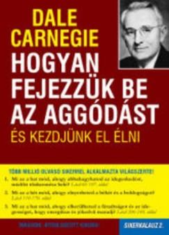 Dale Carnegie - Hogyan fejezzük be az aggódást és kezdjünk el élni