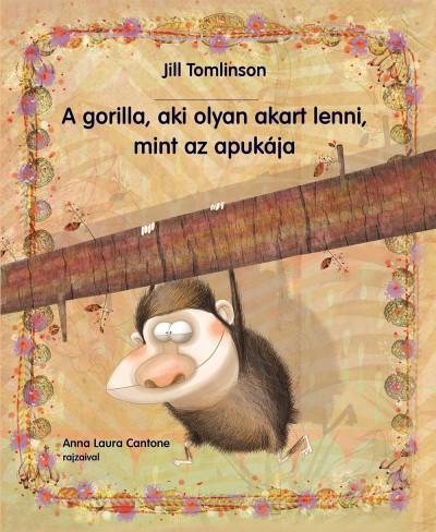Jill Tomlinson - A gorilla, aki olyan akart lenni, mint az apukája
