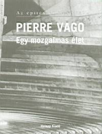 Pierre Vago - Egy mozgalmas élet