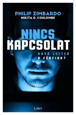 Philip Zimbardo - Nikita D. Coulombe - Nincs kapcsolat - Hova lettek a férfiak?