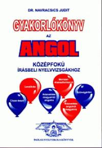 Dr. Navracsics Judit - Gyakorl�k�nyv az angol k�z�pfok� �r�sbeli nyelvvizsg�khoz