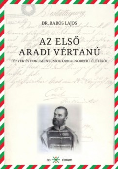 Dr. Babós Lajos - Az első aradi vértanú