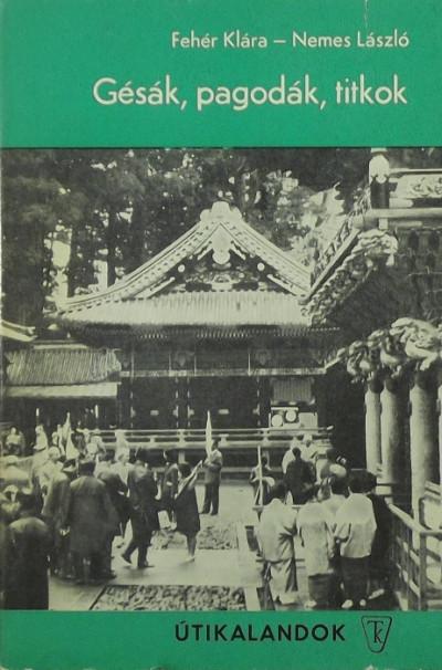 Fehér Klára - Nemes László - Gésák, pagodák, titkok