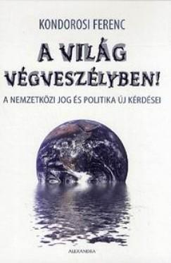 Kondorosi Ferenc - A világ végveszélyben!