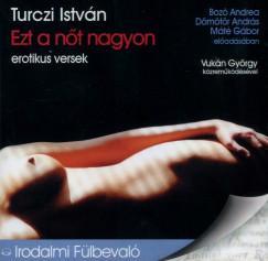 Turczi István - Bozó Andrea - Dömötör András - Máté Gábor - Ezt a nőt nagyon - Erotikus versek - Hangoskönyv