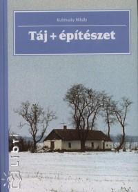 Kubinszky Mihály - Táj + építészet