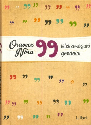 Oravecz N�ra - 99 l�leksimogat� gondolat