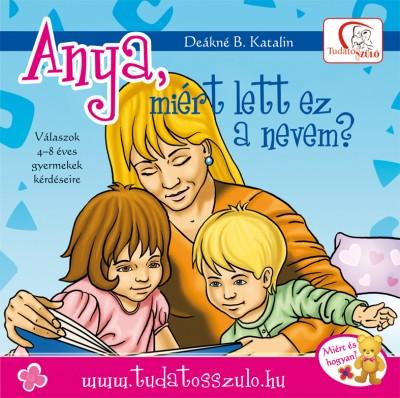 Deákné Bancsó Katalin - Anya, miért lett ez a nevem?