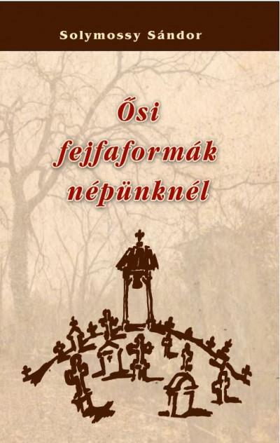 Solymossy Sándor - Ősi fejfaformák népünknél