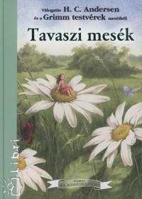 Hans Christian Andersen - Jacob Grimm - Carl Wilhelm Grimm - Tavaszi mesék
