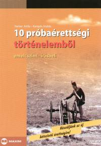 Herber Attila - Kampós András - 10 próbaérettségi történelemből