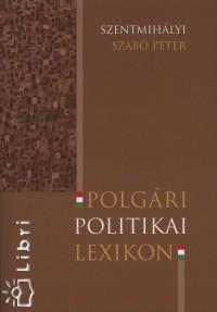 SZENTMIHÁLYI SZABÓ PÉTER - POLGÁRI POLITIKAI LEXIKON