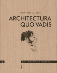 Borvendég Béla - Architectura Quo Vadis