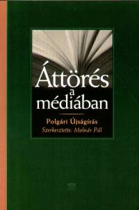 Molnár Pál  (Szerk.) - Áttörés a médiában