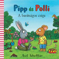 Axel Scheffler - Pipp és Polli - A barátságos csiga