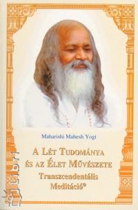 Maharishi Mahesh Yogi - A Lét Tudománya és az Élet Művészete
