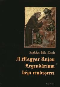 Szakács Béla Zsolt - A Magyar Anjou Legendárium képi rendszerei