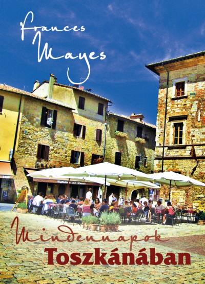 Frances Mayes - Mindennapok Toszkánában