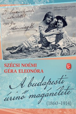 Géra Eleonóra - Szécsi Noémi - A budapesti úrinő magánélete (1860-1914)
