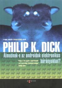 Philip K. Dick - Álmodnak-e az androidok elektromos bárányokkal?