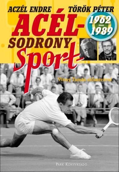 Aczél Endre - Török Péter - Acélsodrony - Sport 1962-1989