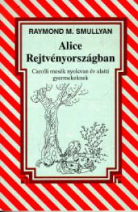 Raymond Smullyan - Alice Rejtvényországban