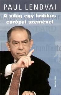 Paul Lendvai - A világ egy kritikus európai szemével