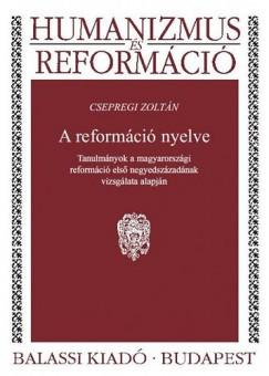 Csepregi Zoltán - Jankovics József  (Szerk.) - A reformáció nyelve - Tanulmányok a magyarországi reformáció első negyedszázadának vizsgálata alapján