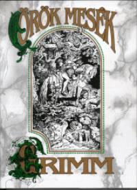 Carl Wilhelm Grimm - Jacob Grimm - Örök mesék