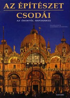 Alessandra Capodiferro  (Szerk.) - Az építészet csodái - Az Ókortól napjainkig