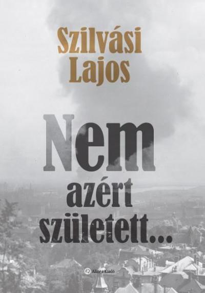 Szilvási Lajos - Nem azért született...