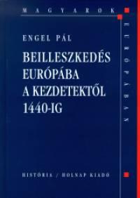 Engel Pál - Beilleszkedés Európába a kezdetektől 1440-ig