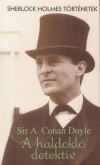 Sir Arthur Conan Doyle - A haldokló detektív