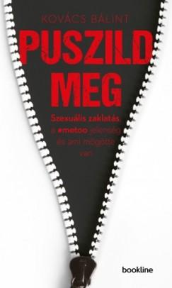 Kovács Bálint - Puszild meg - Szexuális zaklatás, a #metoo jelenség és ami mögötte van