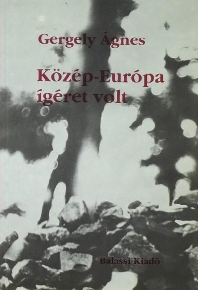 Gergely Ágnes - Közép-Európa igéret volt