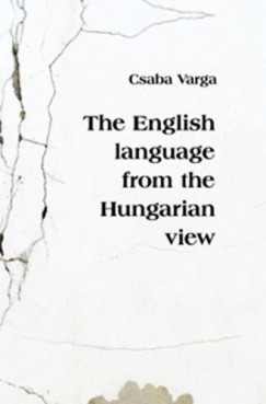 Varga Csaba - The English Language from the Hungarian View