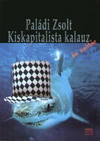 Paládi Zsolt - Kiskapitalista kalauz és szótár