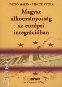 Dr. Dezső Márta - Vincze Attila - Magyar alkotmányosság az európai integrációban