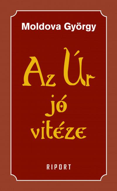 Moldova György - Az Úr jó vitéze - 1. kötet