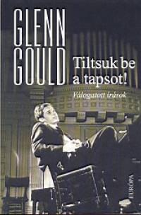 Glenn Gould - Tiltsuk be a tapsot!