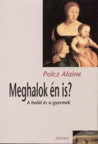 Polcz Alaine - Meghalok én is?