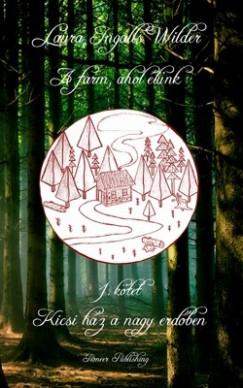 Laura Ingalls Wilder - A farm, ahol élünk 1. kötet