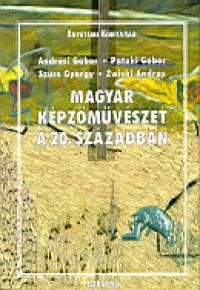 Andrási Gábor - Pataki Gábor - Szücs György - Magyar képzőművészet a 20. században