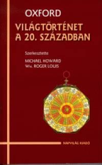 Michael Howard  (Szerk.) - Wm. Roger Louis  (Szerk.) - Oxford - Világtörténet a 20. században