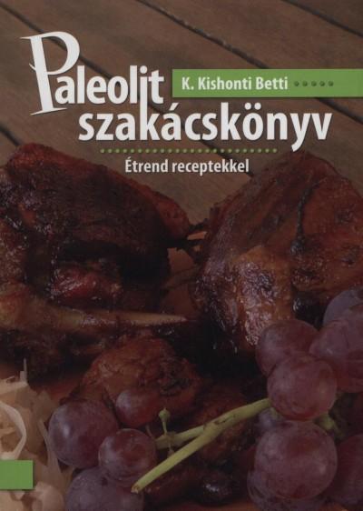 PALEOLIT SZAKÁCSKÖNYV - ÉTREND RECEPTEKKEL