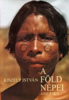 Kiszely István - A Föld népei IV. - Amerika