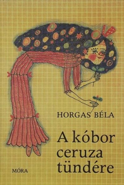 Horgas Béla - A kóbor ceruza tündére